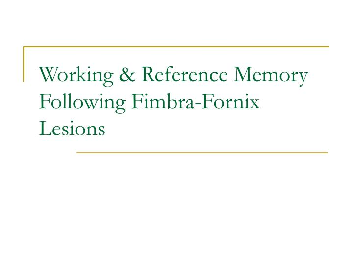 Working reference memory following fimbra fornix lesions