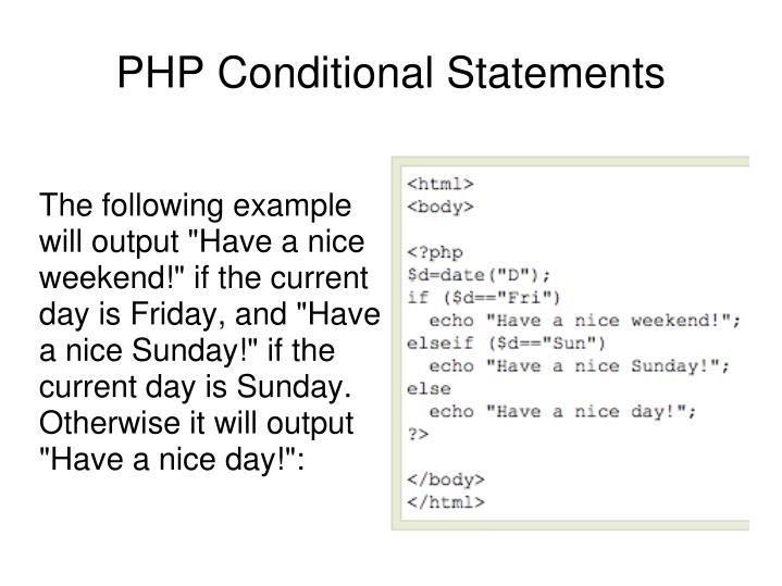 "The following example will output ""Have a nice weekend!"" if the current day is Friday, and ""Have a nice Sunday!"" if the current day is Sunday. Otherwise it will output ""Have a nice day!"":"