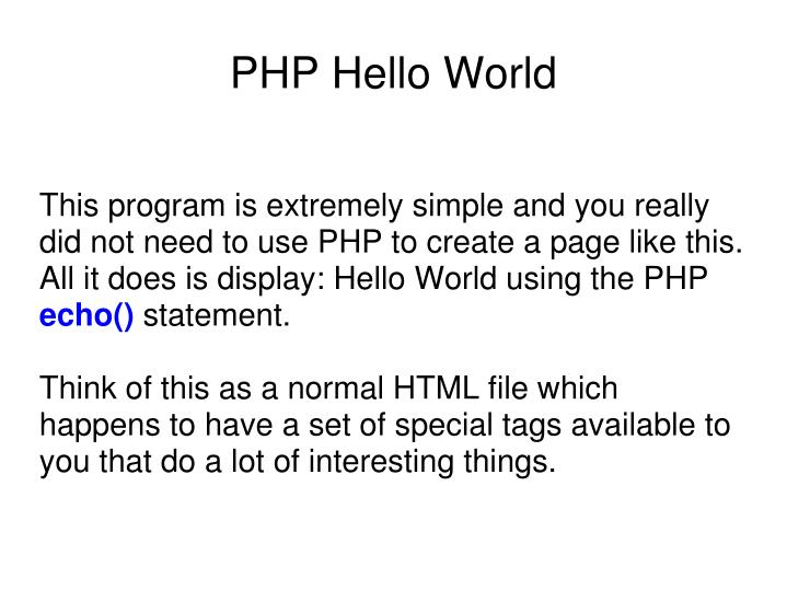 This program is extremely simple and you really did not need to use PHP to create a page like this. All it does is display: Hello World using the PHP