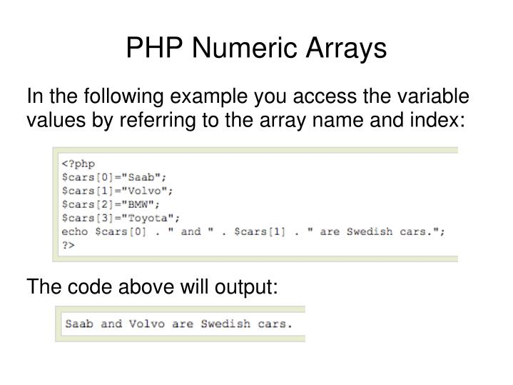 In the following example you access the variable values by referring to the array name and index: