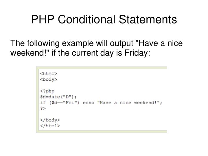 "The following example will output ""Have a nice weekend!"" if the current day is Friday:"