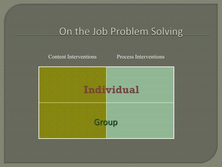 On the Job Problem Solving