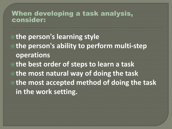 When developing a task analysis, consider: