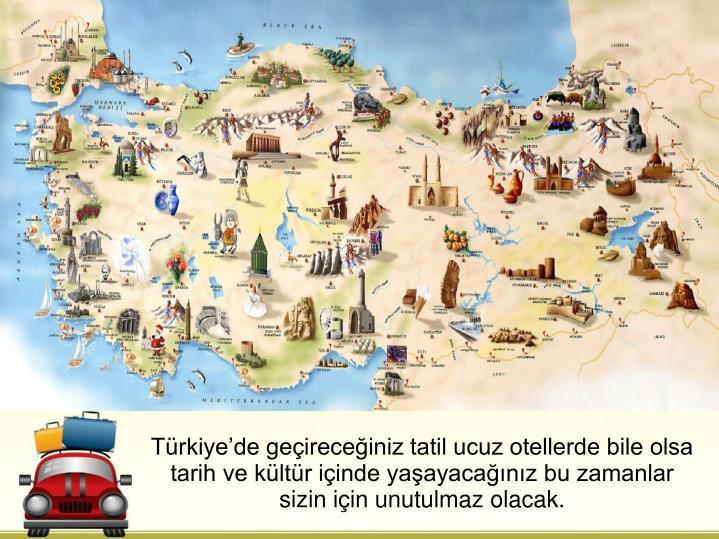 Türkiye'de geçireceğiniz tatil ucuz otellerde bile olsa tarih ve kültür içinde yaşayacağınız bu zamanlar