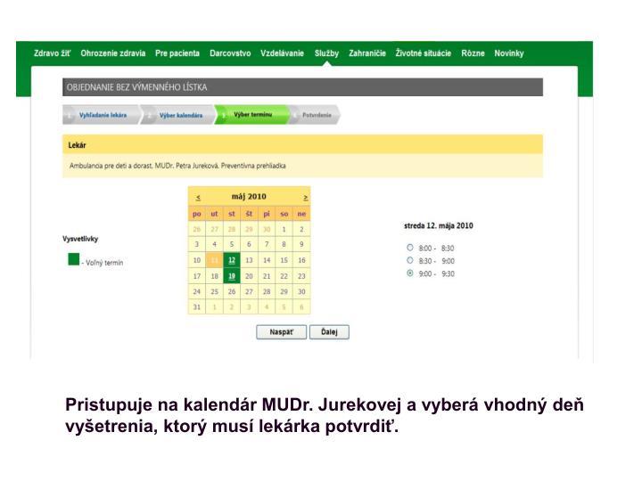 Pristupuje na kalendár MUDr. Jurekovej a vyberá vhodný deň vyšetrenia, ktorý musí lekárka potvrdiť.
