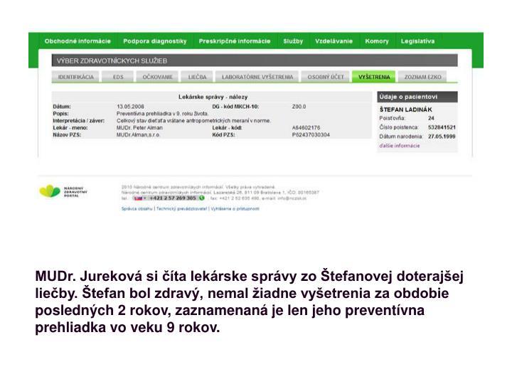 MUDr. Jureková si číta lekárske správy zo Štefanovej doterajšej liečby. Štefan bol zdravý, nemal žiadne vyšetrenia za obdobie posledných 2 rokov, zaznamenaná je len jeho preventívna prehliadka vo veku 9 rokov.