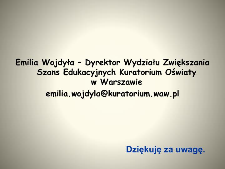Emilia Wojdyła – Dyrektor Wydziału Zwiększania Szans Edukacyjnych Kuratorium Oświaty           w Warszawie