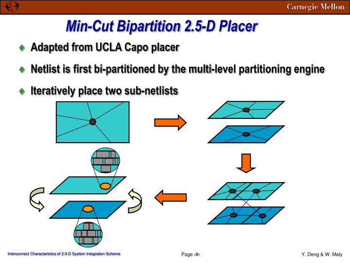 Min-Cut Bipartition 2.5-D Placer