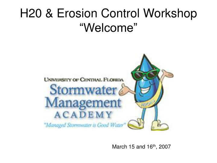 H20 erosion control workshop welcome
