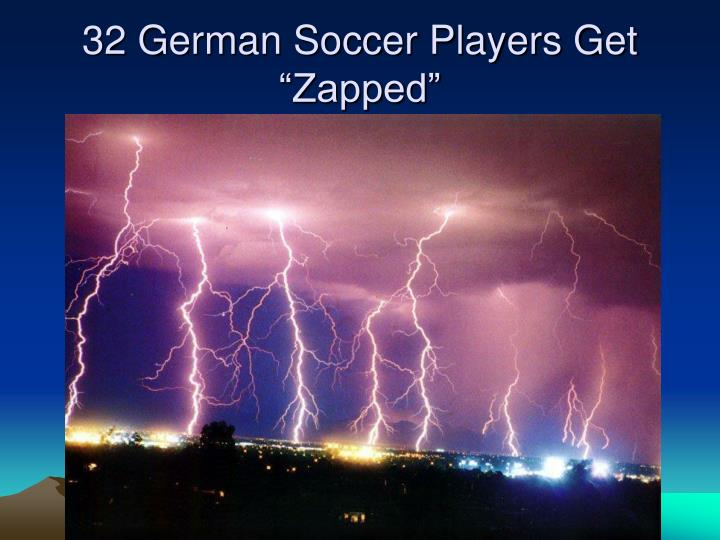 "32 German Soccer Players Get ""Zapped"""