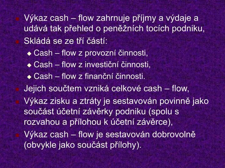 Výkaz cash – flow zahrnuje příjmy a výdaje a udává tak přehled o peněžních tocích podniku,