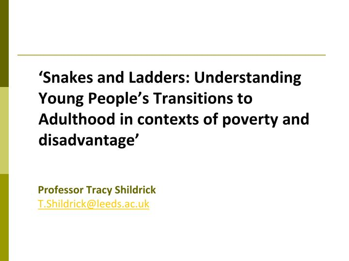 'Snakes and Ladders: Understanding Young People's Transitions to Adulthood in contexts of povert...