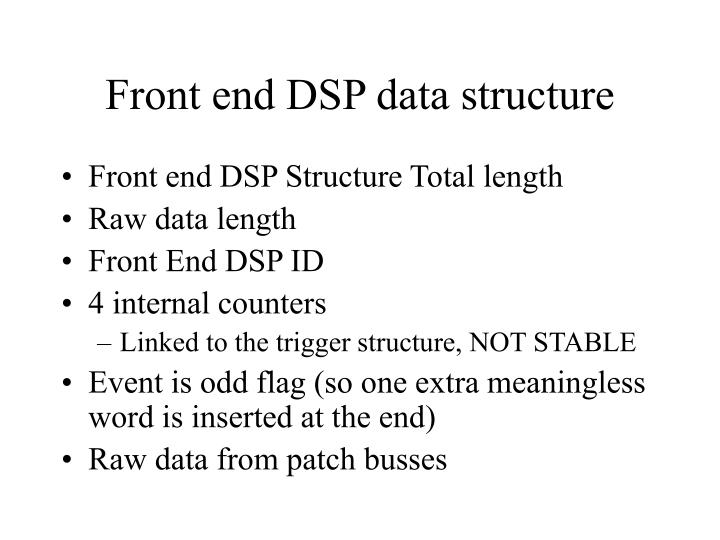 Front end DSP data structure