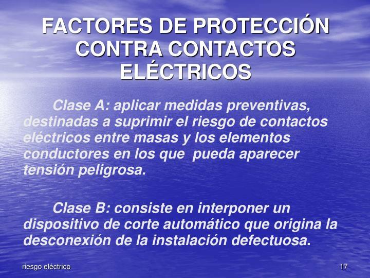 FACTORES DE PROTECCIÓN CONTRA CONTACTOS ELÉCTRICOS