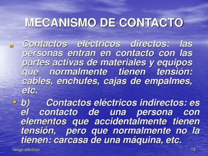 b)Contactos eléctricos indirectos: es el contacto de una persona con elementos que accidentalmente tienen tensión,  pero que normalmente no la tienen: carcasa de una máquina, etc.