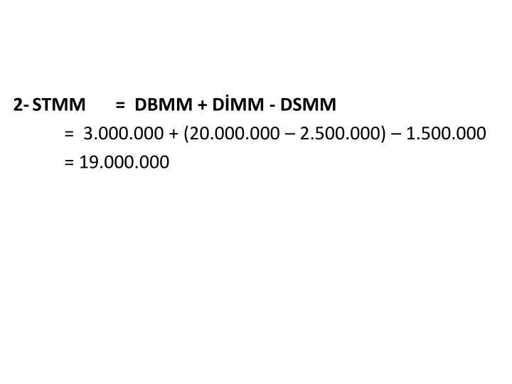 2-STMM=  DBMM + DİMM - DSMM