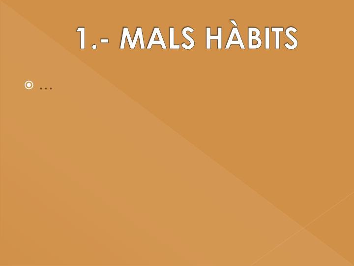 1.- MALS HÀBITS