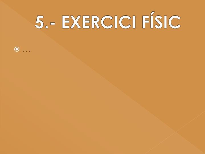 5.- EXERCICI FÍSIC