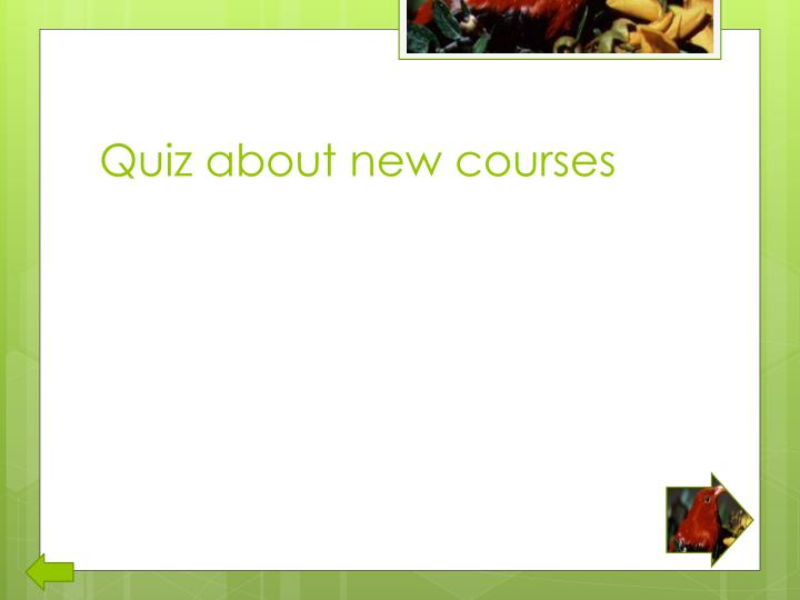 Quiz about new courses