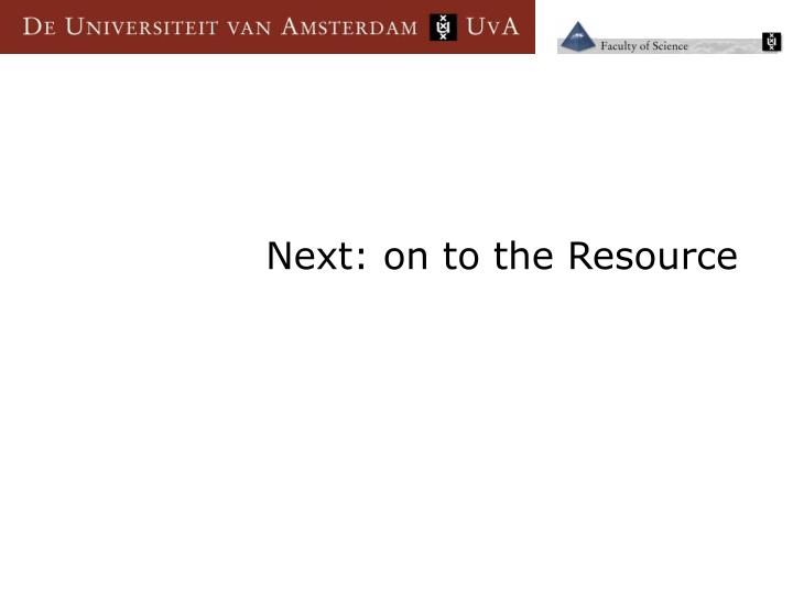 Next: on to the Resource