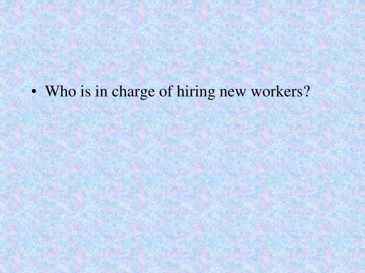 Who is in charge of hiring new workers?