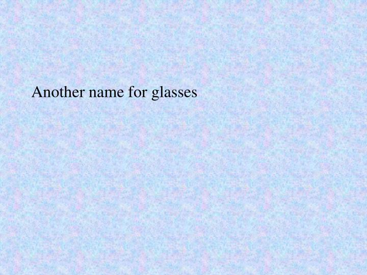 Another name for glasses