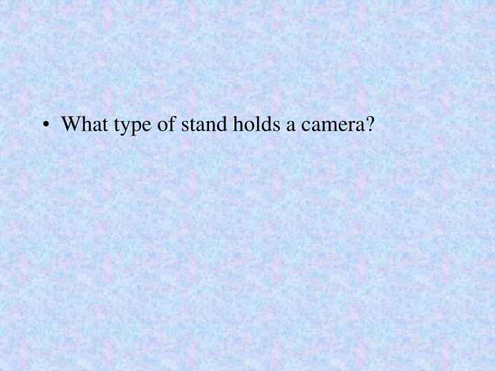 What type of stand holds a camera?