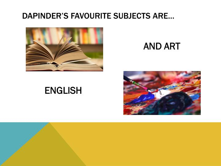 DAPINDER'S FAVOURITE SUBJECTS are…