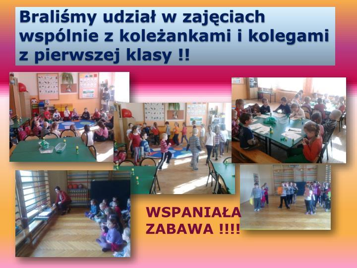 Braliśmy udział w zajęciach wspólnie z koleżankami i kolegami z pierwszej klasy !!