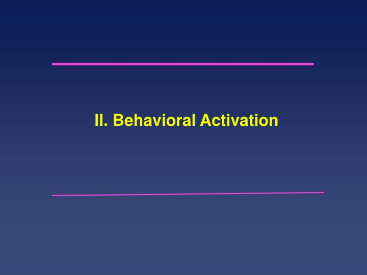 II. Behavioral Activation
