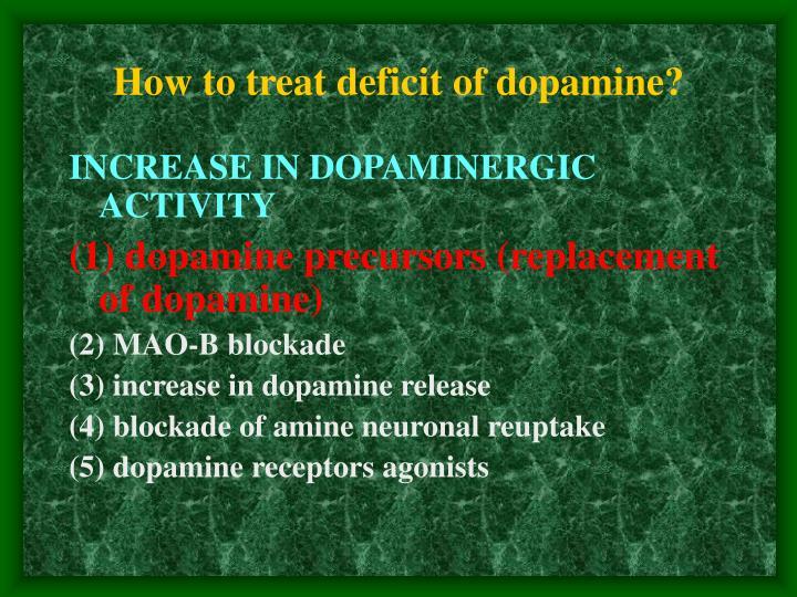 How to treat deficit of dopamine?