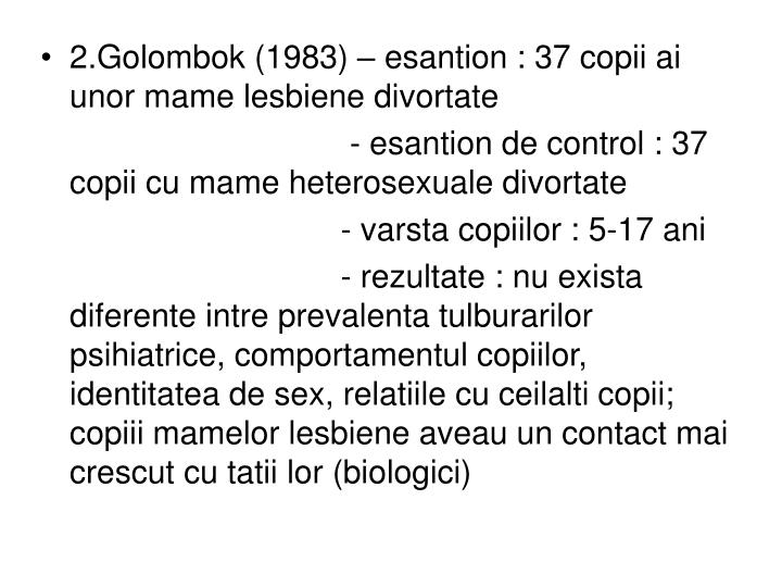 2.Golombok (1983) – esantion : 37 copii ai unor mame lesbiene divortate