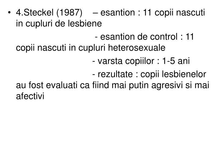 4.Steckel (1987)    – esantion : 11 copii nascuti in cupluri de lesbiene