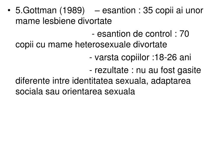 5.Gottman (1989)    – esantion : 35 copii ai unor  mame lesbiene divortate