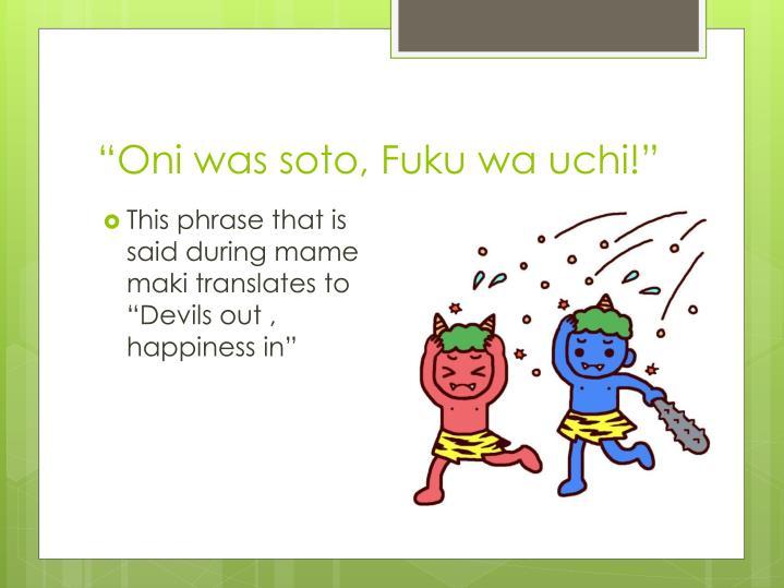 """""""Oni was soto, Fuku wa uchi!"""""""