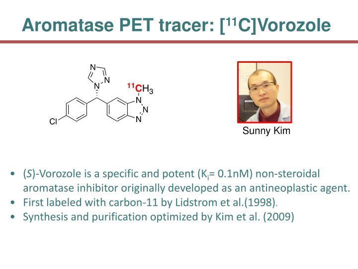 Aromatase PET tracer: [