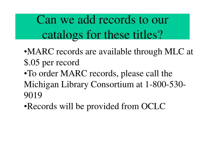 Can we add records to our catalogs for these titles?