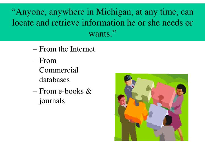 """""""Anyone, anywhere in Michigan, at any time, can locate and retrieve information he or she needs or wants."""""""