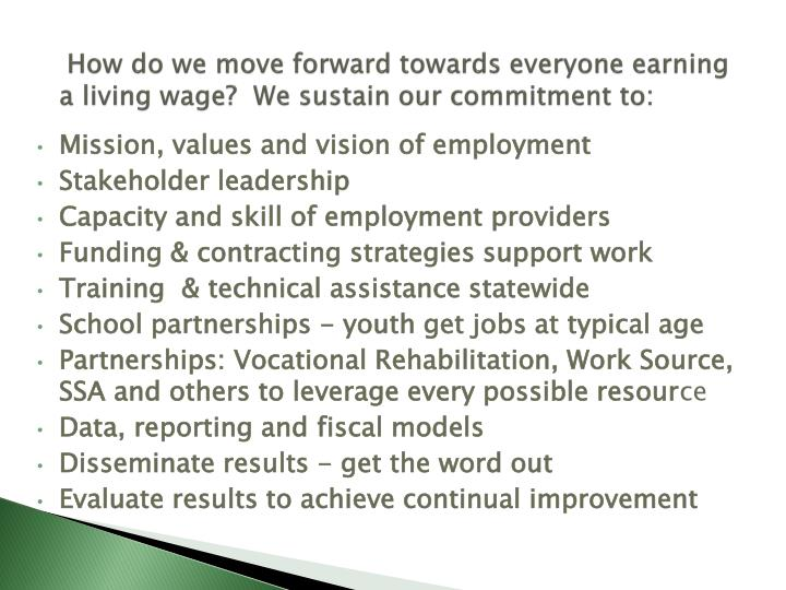 How do we move forward towards everyone earning a living wage?  We sustain our commitment to: