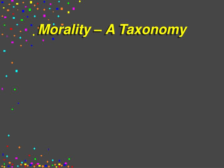 Morality – A Taxonomy