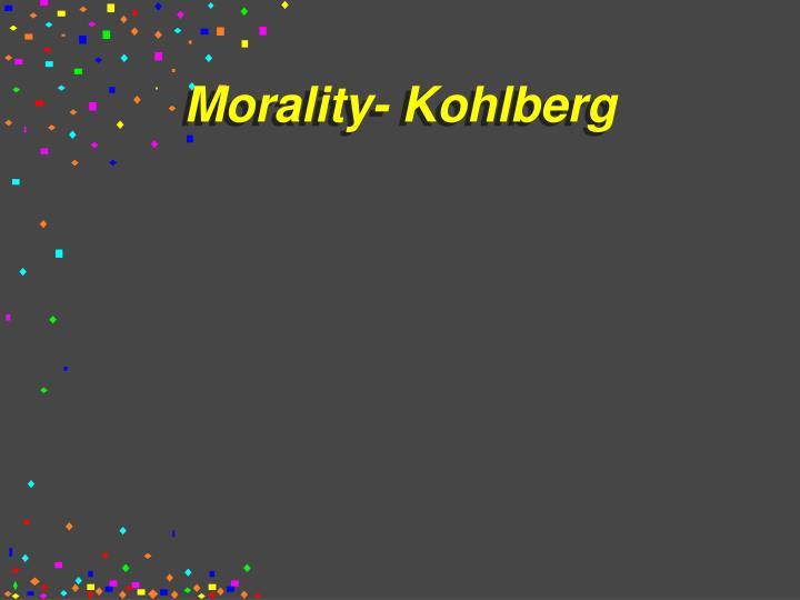 Morality- Kohlberg