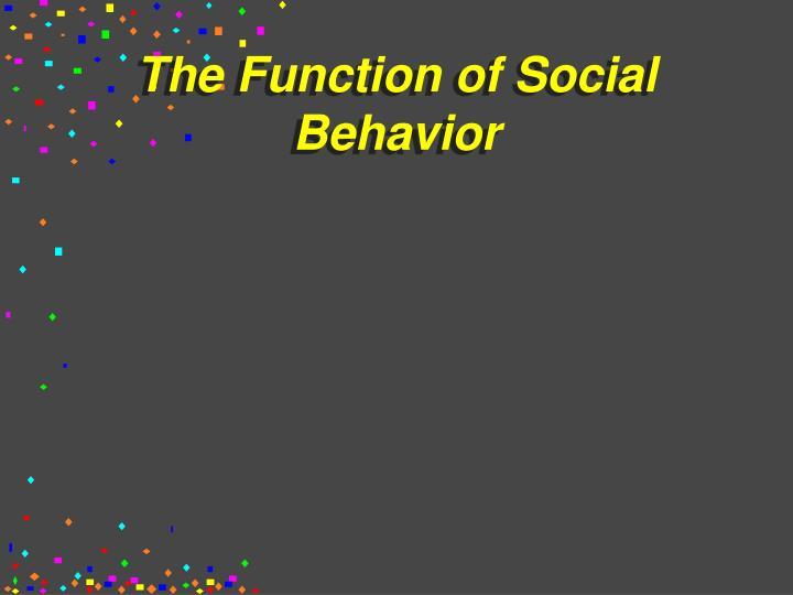 The Function of Social Behavior
