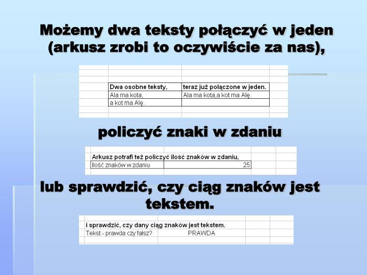 Możemy dwa teksty połączyć w jeden (arkusz zrobi to oczywiście za nas),