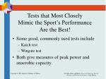 tests that most closely mimic the sport s performance are the best