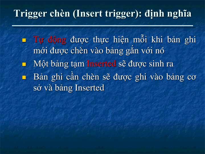 Trigger chèn (Insert trigger): định nghĩa
