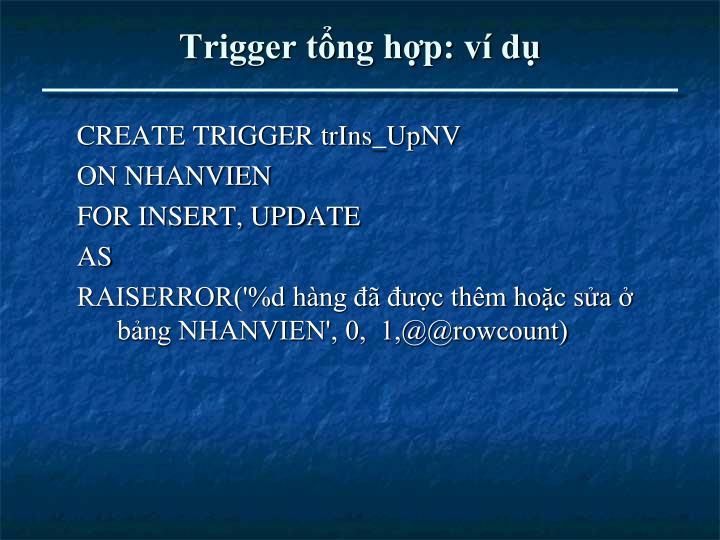 Trigger tổng hợp: ví dụ