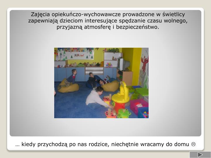 Zajęcia opiekuńczo-wychowawcze prowadzone w świetlicy zapewniają dzieciom interesujące spędzanie czasu wolnego, przyjazną atmosferę i bezpieczeństwo.
