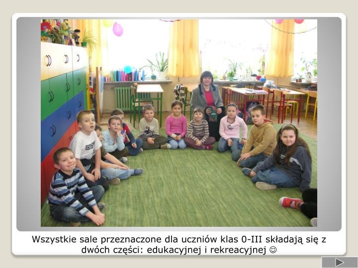 Wszystkie sale przeznaczone dla uczniów klas 0-III składają się z dwóch części: edukacyjnej i rekreacyjnej