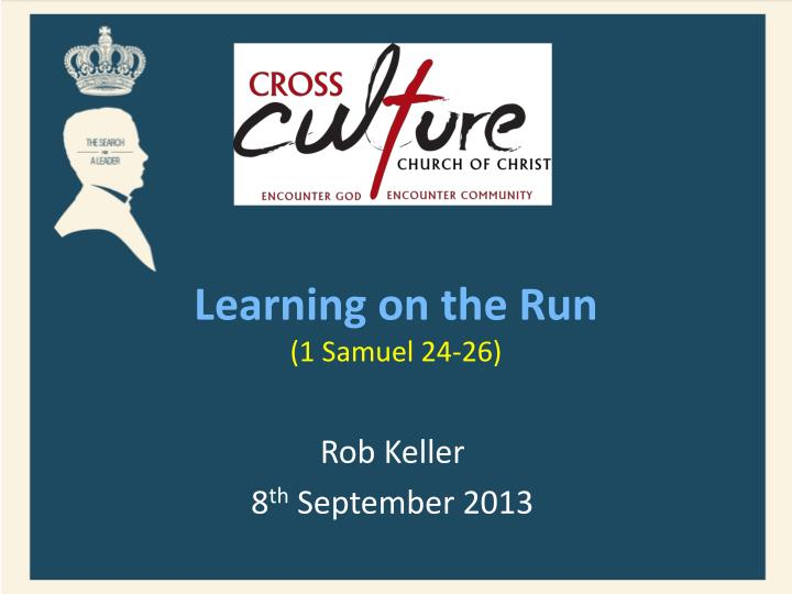 Learning on the run 1 samuel 24 26