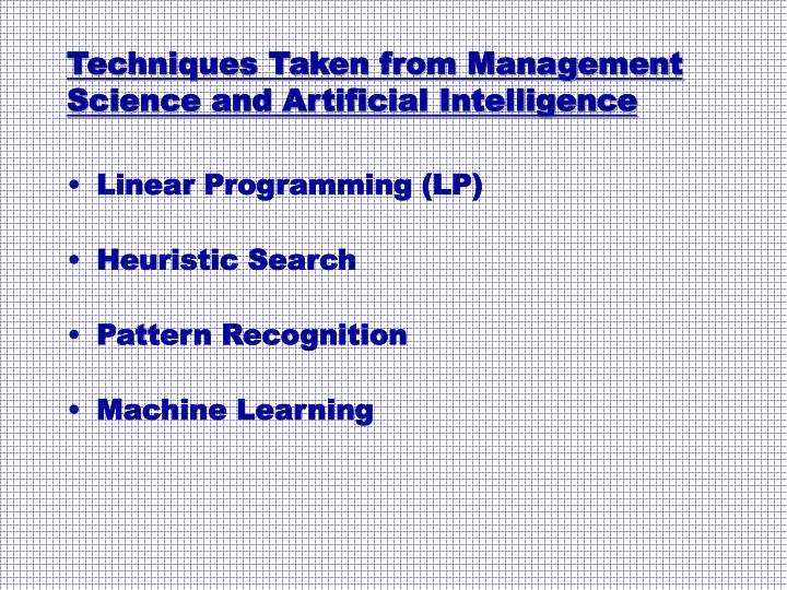 Techniques Taken from Management Science and Artificial Intelligence